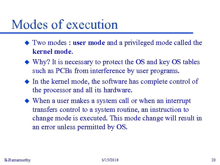 Modes of execution u u B. Ramamurthy Two modes : user mode and a