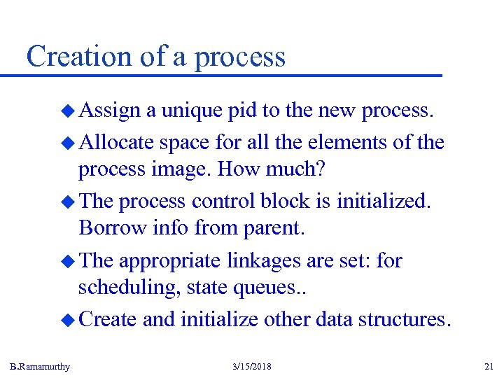 Creation of a process u Assign a unique pid to the new process. u