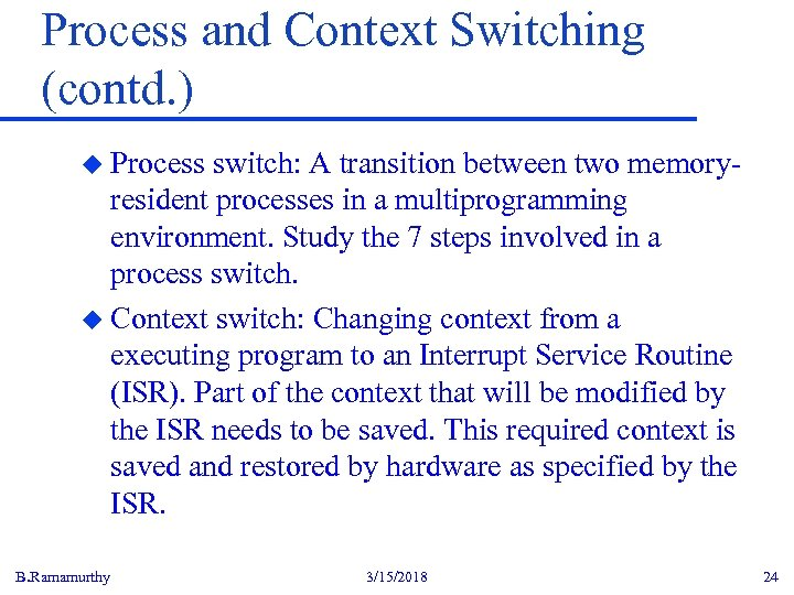 Process and Context Switching (contd. ) u Process switch: A transition between two memoryresident