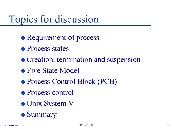Topics for discussion u Requirement of process u Process states u Creation, termination and