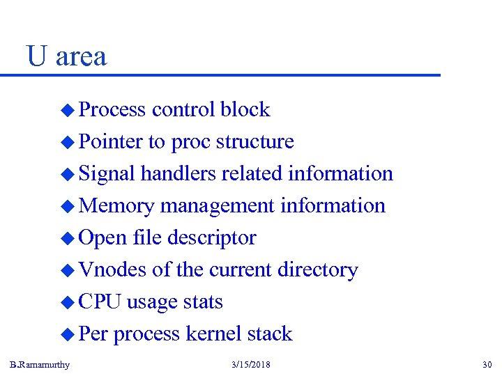 U area u Process control block u Pointer to proc structure u Signal handlers