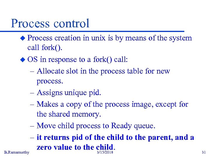 Process control u Process creation in unix is by means of the system call