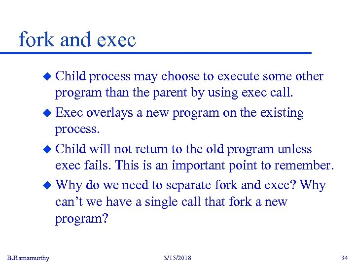 fork and exec u Child process may choose to execute some other program than