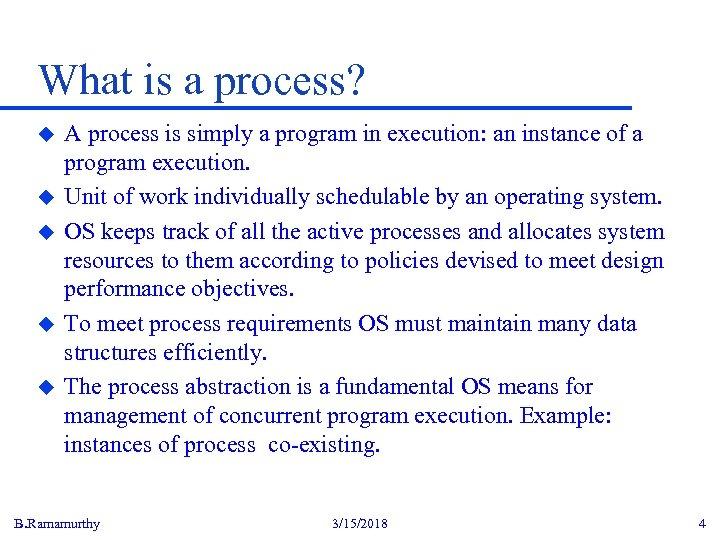 What is a process? u u u A process is simply a program in