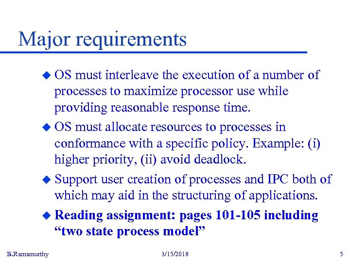 Major requirements u OS must interleave the execution of a number of processes to