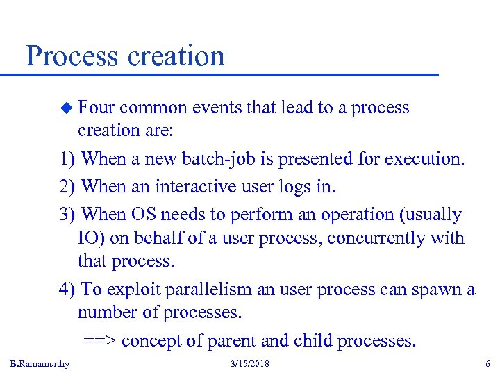 Process creation u Four common events that lead to a process creation are: 1)