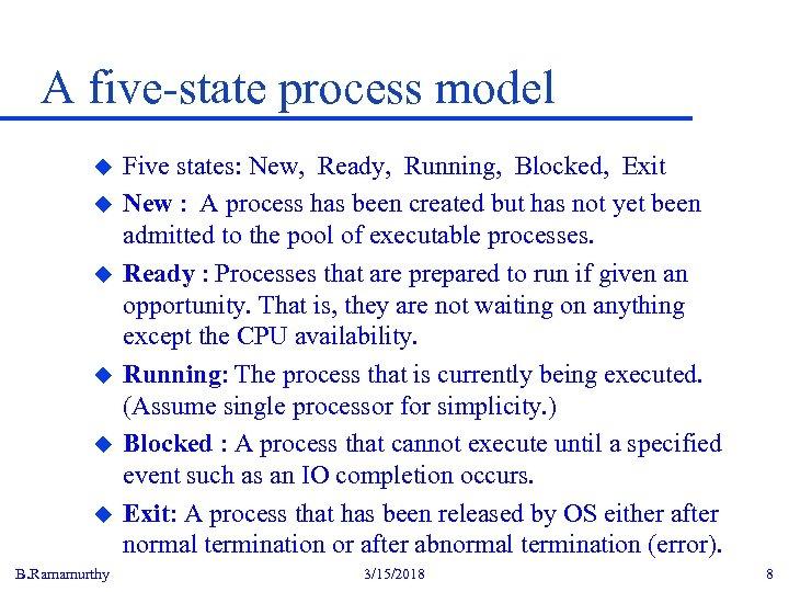 A five-state process model u u u B. Ramamurthy Five states: New, Ready, Running,