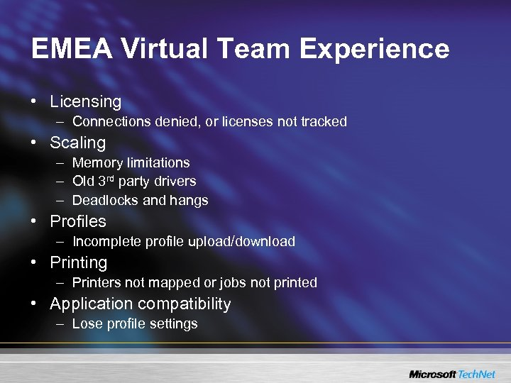 EMEA Virtual Team Experience • Licensing – Connections denied, or licenses not tracked •