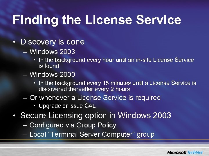 Finding the License Service • Discovery is done – Windows 2003 • In the