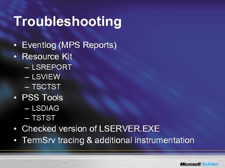 Troubleshooting • Eventlog (MPS Reports) • Resource Kit – LSREPORT – LSVIEW – TSCTST