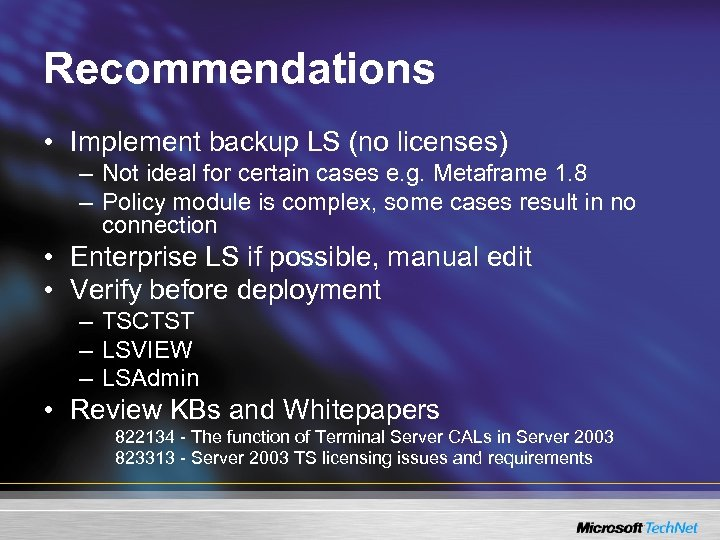 Recommendations • Implement backup LS (no licenses) – Not ideal for certain cases e.