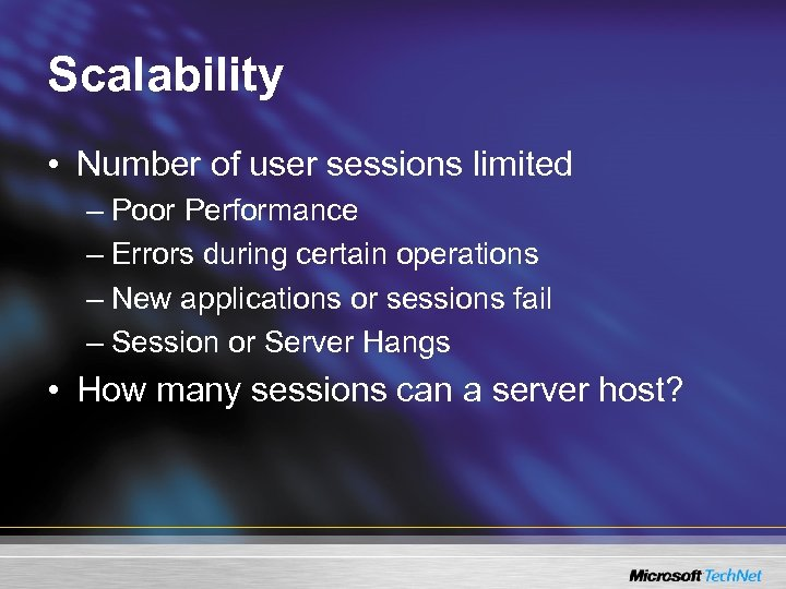 Scalability • Number of user sessions limited – Poor Performance – Errors during certain