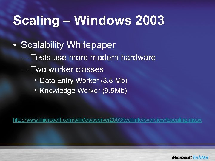 Scaling – Windows 2003 • Scalability Whitepaper – Tests use more modern hardware –