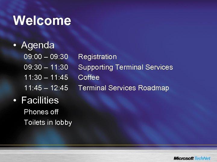 Welcome • Agenda 09: 00 – 09: 30 – 11: 45 – 12: 45