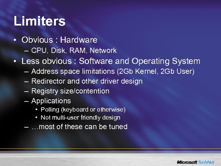 Limiters • Obvious : Hardware – CPU, Disk, RAM, Network • Less obvious :