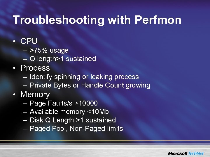 Troubleshooting with Perfmon • CPU – >75% usage – Q length>1 sustained • Process