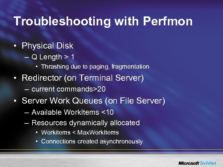 Troubleshooting with Perfmon • Physical Disk – Q Length > 1 • Thrashing due