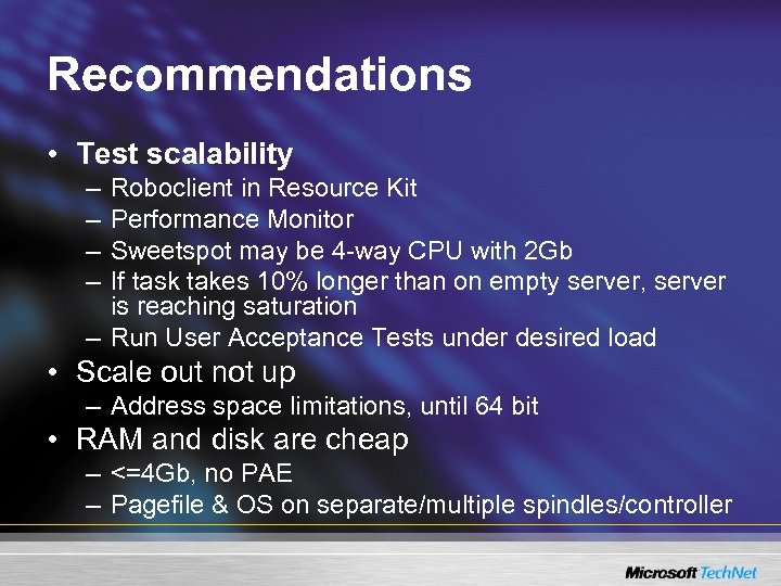 Recommendations • Test scalability – – Roboclient in Resource Kit Performance Monitor Sweetspot may