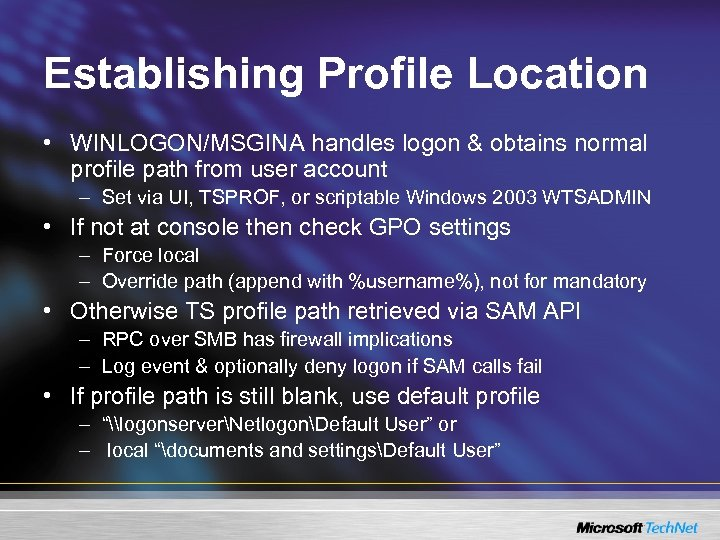 Establishing Profile Location • WINLOGON/MSGINA handles logon & obtains normal profile path from user