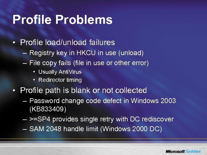 Profile Problems • Profile load/unload failures – Registry key in HKCU in use (unload)