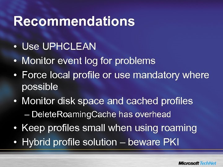 Recommendations • Use UPHCLEAN • Monitor event log for problems • Force local profile