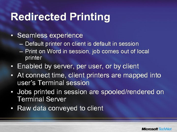 Redirected Printing • Seamless experience – Default printer on client is default in session