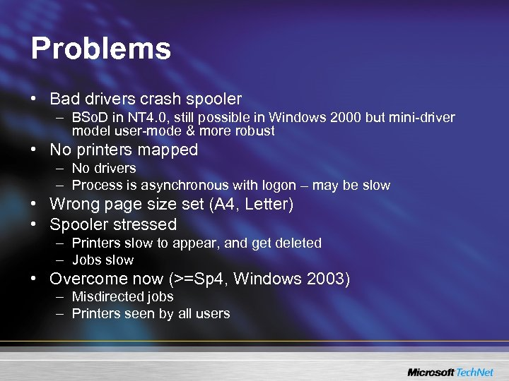 Problems • Bad drivers crash spooler – BSo. D in NT 4. 0, still