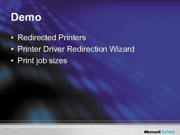 Demo • Redirected Printers • Printer Driver Redirection Wizard • Print job sizes