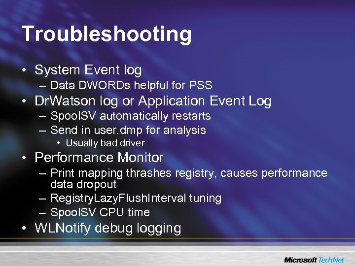 Troubleshooting • System Event log – Data DWORDs helpful for PSS • Dr. Watson
