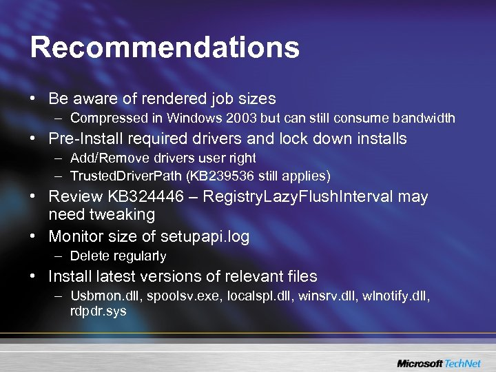 Recommendations • Be aware of rendered job sizes – Compressed in Windows 2003 but