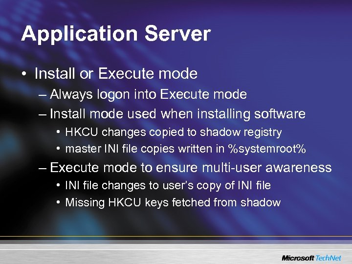 Application Server • Install or Execute mode – Always logon into Execute mode –