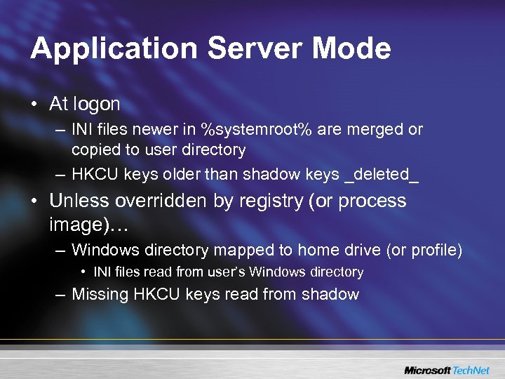 Application Server Mode • At logon – INI files newer in %systemroot% are merged