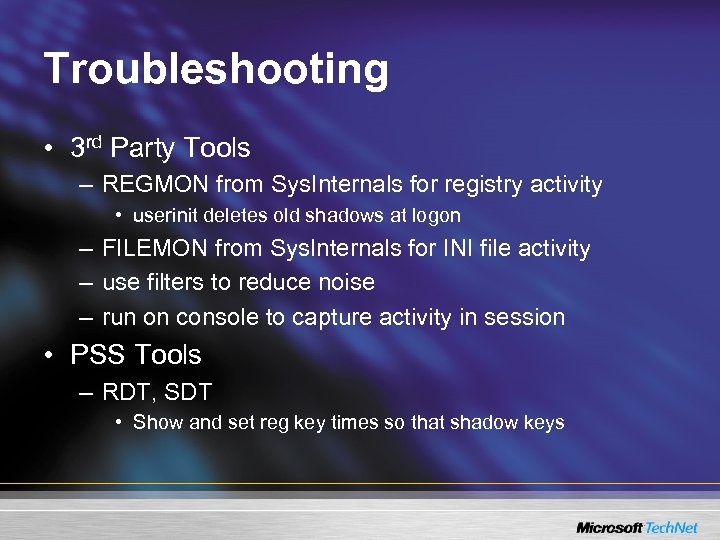 Troubleshooting • 3 rd Party Tools – REGMON from Sys. Internals for registry activity