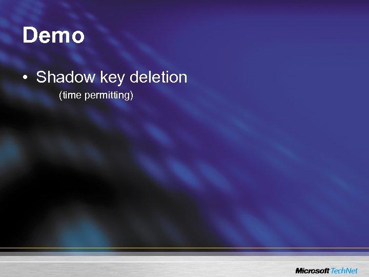 Demo • Shadow key deletion (time permitting)