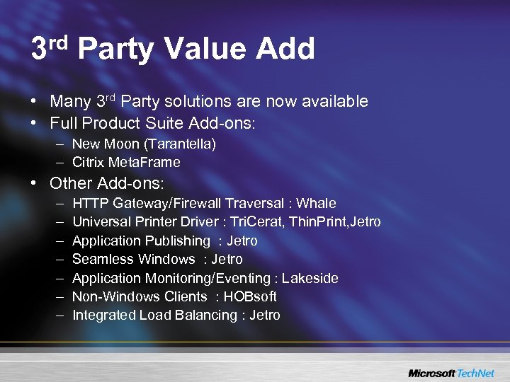 3 rd Party Value Add • Many 3 rd Party solutions are now available