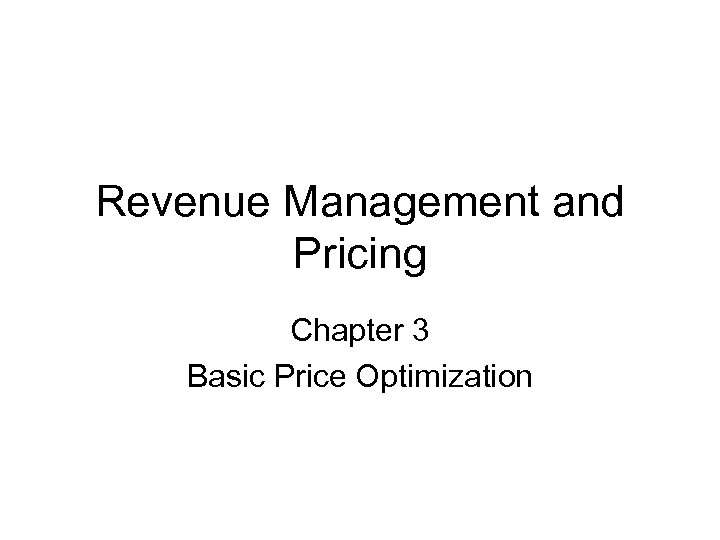 Revenue Management and Pricing Chapter 3 Basic Price Optimization