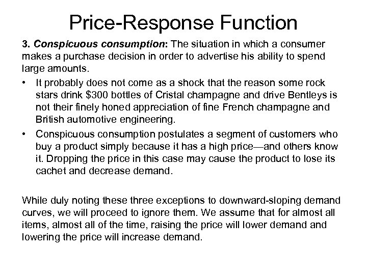 Price-Response Function 3. Conspicuous consumption: The situation in which a consumer makes a purchase