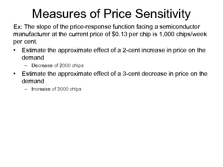 Measures of Price Sensitivity Ex: The slope of the price-response function facing a semiconductor