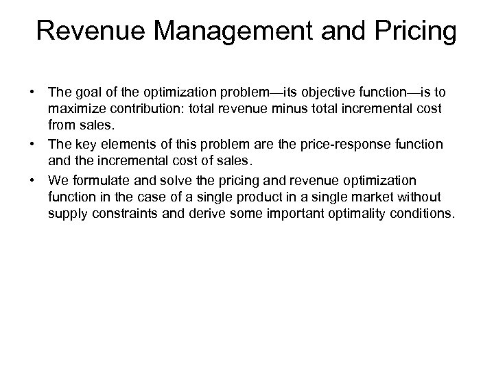 Revenue Management and Pricing • The goal of the optimization problem—its objective function—is to