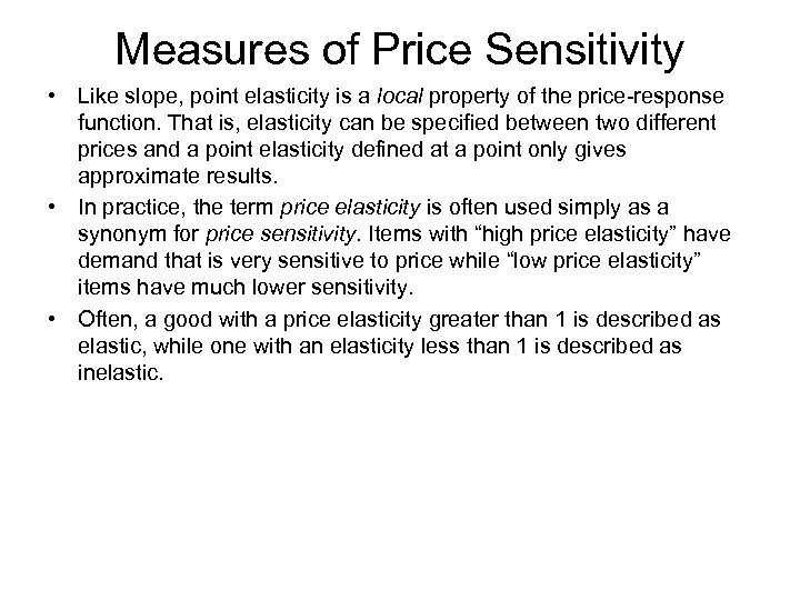 Measures of Price Sensitivity • Like slope, point elasticity is a local property of