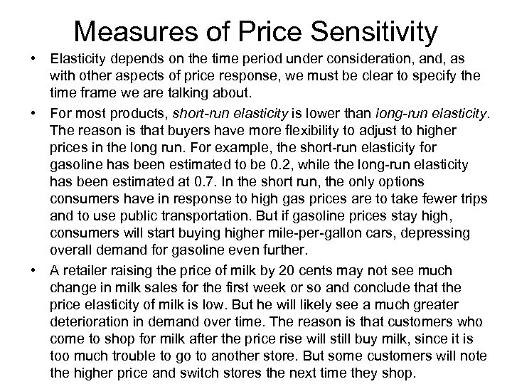 Measures of Price Sensitivity • Elasticity depends on the time period under consideration, and,