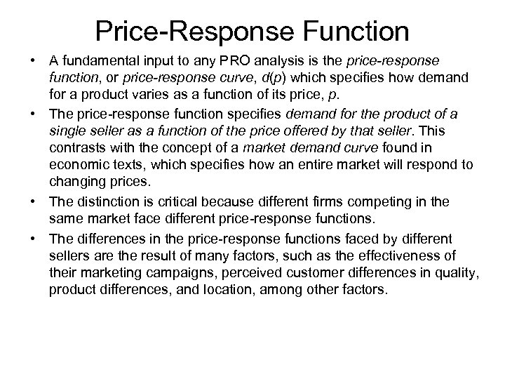 Price-Response Function • A fundamental input to any PRO analysis is the price-response function,