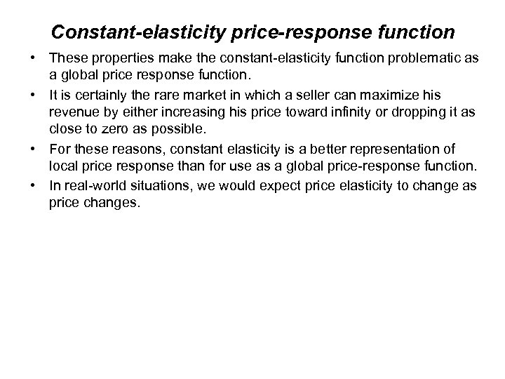 Constant-elasticity price-response function • These properties make the constant-elasticity function problematic as a global