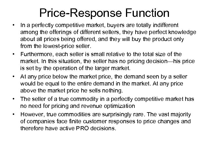 Price-Response Function • In a perfectly competitive market, buyers are totally indifferent among the