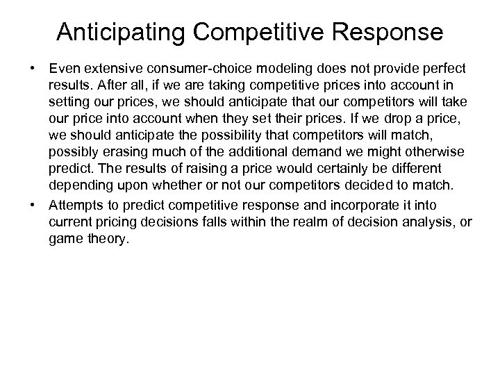 Anticipating Competitive Response • Even extensive consumer-choice modeling does not provide perfect results. After