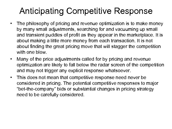 Anticipating Competitive Response • The philosophy of pricing and revenue optimization is to make
