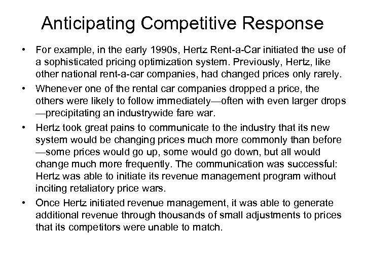 Anticipating Competitive Response • For example, in the early 1990 s, Hertz Rent-a-Car initiated