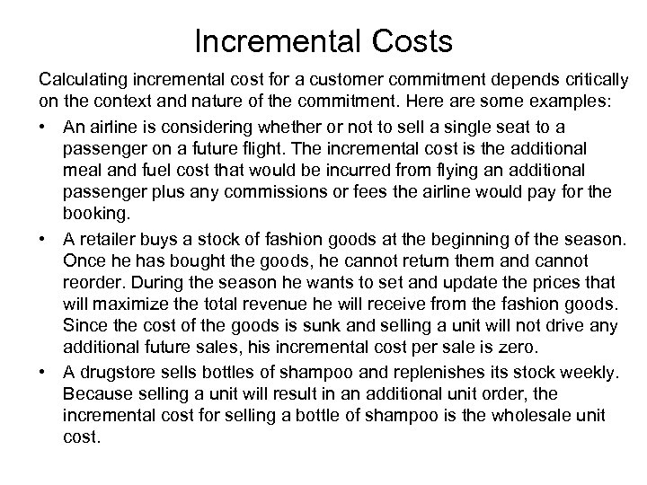 Incremental Costs Calculating incremental cost for a customer commitment depends critically on the context