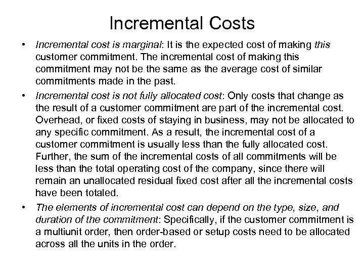 Incremental Costs • Incremental cost is marginal: It is the expected cost of making