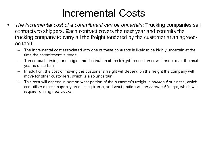 Incremental Costs • The incremental cost of a commitment can be uncertain: Trucking companies